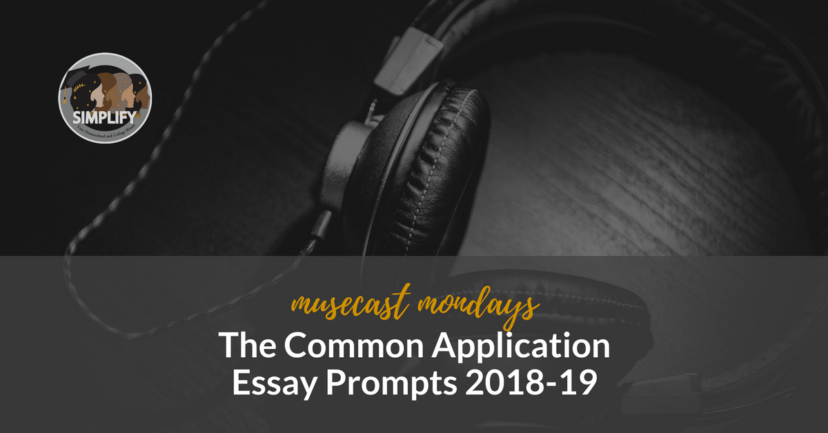 musecast mondays the common application essay prompts 2018 19 simplify